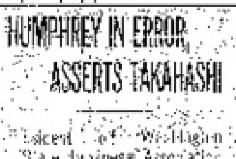 Humphrey in Error, Asserts Takahashi. President of Washington State Japanese Association Replies to Detroit Speech of Congressman on Defense. Objects to Making His Country Football. (January 26, 1911) (ddr-densho-56-192)