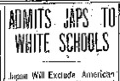 Admits Japs to White Schools. Japan Will Exclude American Labor From Its Shores and President Agrees to Exclude Japanese Labor. Mayor Schmitz Issues Statement Explaining Attitude of Californians and It Is Endorsed at White House. (February 19, 1907) (ddr-densho-56-76)