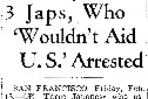 3 Japs, Who 'Wouldn't Aid U.S.' Arrested (February 13, 1942) (ddr-densho-56-623)