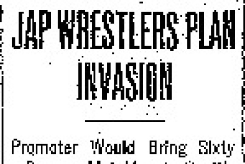 Jap Wrestlers Plan Invasion. Promoter Would Bring Sixty Brown Men to Seattle and Put Them in Big Tournament at Baseball Park. He Will Select Best Men From Many Countries and Let Them Fight It Out for the Championship Here. (February 13, 1908) (ddr-densho-56-119)